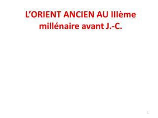 L ORIENT ANCIEN AU III me mill naire avant J.-C.