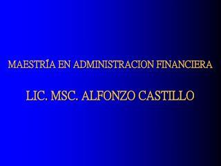 MAESTR A EN ADMINISTRACION FINANCIERA  LIC. MSC. ALFONZO CASTILLO