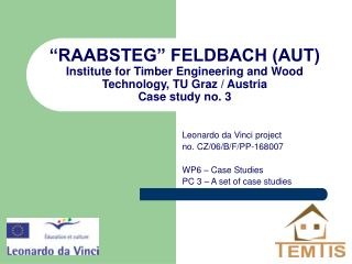 RAABSTEG  FELDBACH AUT Institute for Timber Engineering and Wood Technology, TU Graz