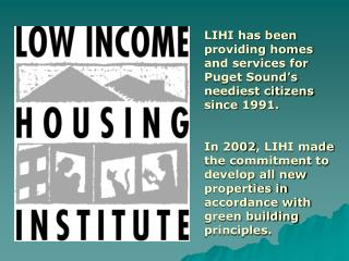LIHI has been providing homes and services for  Puget Sound s neediest citizens since 1991.   In 2002, LIHI made the com