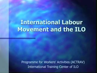 International Labour Movement and the ILO