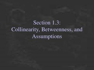 Section 1.3: Collinearity, Betweenness, and Assumptions