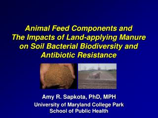 Animal Feed Components and         The Impacts of Land-applying Manure on Soil Bacterial Biodiversity and Antibiotic Res