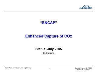 ENCAP   Enhanced Capture of CO2  Status: July 2005   Dr. Ciattaglia