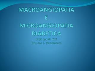 MACROANGIOPATIA E MICROANGIOPATIA DIABETICA Prof. ssa M. Cilli Dott.ssa L. Zinnamosca