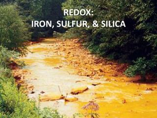 REDOX:  IRON, SULFUR,  SILICA