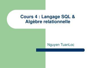 Cours 4 : Langage SQL   Alg bre relationnelle