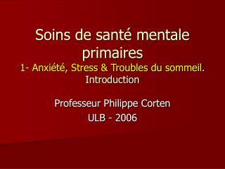 Soins de sant  mentale primaires 1- Anxi t , Stress  Troubles du sommeil.  Introduction