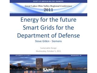 Energy for the future Smart Grids for the Department of Defense Steve Gitkin - Siemens