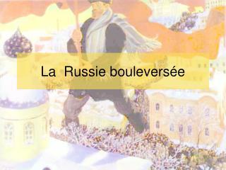 La  Russie boulevers e
