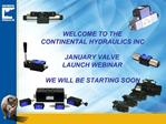 WELCOME TO THE CONTINENTAL HYDRAULICS INC  JANUARY VALVE  LAUNCH WEBINAR  WE WILL BE STARTING SOON