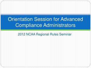 Orientation Session for Advanced Compliance Administrators