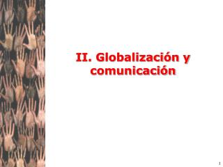 II. Globalizaci n y comunicaci n