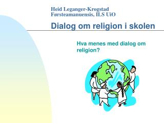Heid Leganger-Krogstad F rsteamanuensis, ILS UiO  Dialog om religion i skolen