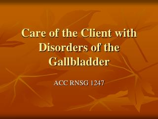 Care of the Client with Disorders of the Gallbladder