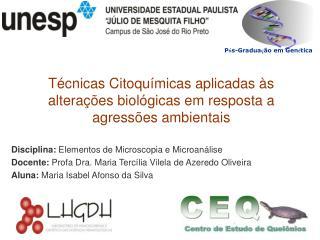Disciplina: Elementos de Microscopia e Microan lise Docente: Profa Dra. Maria Terc lia Vilela de Azeredo Oliveira Aluna: