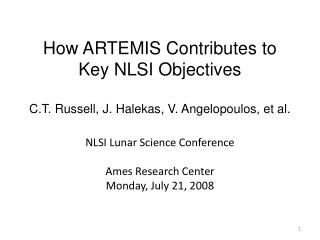 How ARTEMIS Contributes to Key NLSI Objectives  C.T. Russell, J. Halekas, V. Angelopoulos, et al.