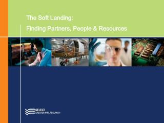 The Soft Landing: Finding Partners, People  Resources