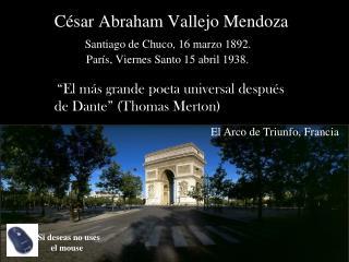 C sar Abraham Vallejo Mendoza         Santiago de Chuco, 16 marzo 1892.             Par s, Viernes Santo 15 abril 1938.