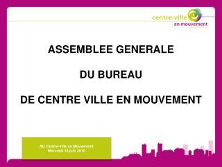 ASSEMBLEE GENERALE  DU BUREAU  DE CENTRE VILLE EN MOUVEMENT