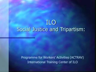 ILO Social Justice and Tripartism: