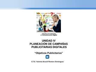 UNIDAD IV PLANEACI N DE CAMPA AS  PUBLICITARIAS DIGITALES   Objetivos Publicitarios
