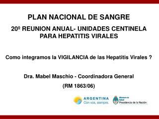 PLAN NACIONAL DE SANGRE 20  REUNION ANUAL- UNIDADES CENTINELA PARA HEPATITIS VIRALES  Como integramos la VIGILANCIA de l