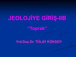 JEOLOJIYE GIRIS-IIB   Toprak