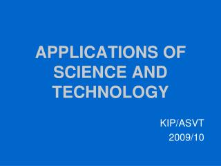 APPLICATIONS OF SCIENCE AND TECHNOLOGY