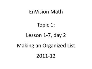 EnVision Math  Topic 1: Lesson 1-7, day 2 Making an Organized List 2011-12