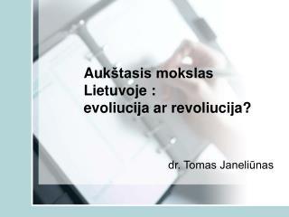 Auk tasis mokslas Lietuvoje :  evoliucija ar revoliucija