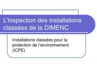 L inspection des installations class es de la DIMENC