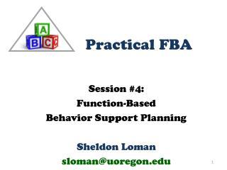 Session 4: Function-Based  Behavior Support Planning  Sheldon Loman slomanuoregon