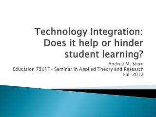 Technology Integration: Does it help or hinder student learning