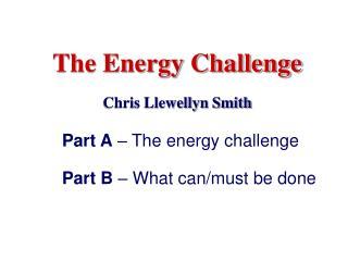 The Energy Challenge  Chris Llewellyn Smith