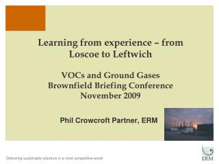 Learning from experience   from Loscoe to Leftwich   VOCs and Ground Gases Brownfield Briefing Conference November 2009
