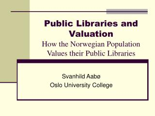Public Libraries and Valuation How the Norwegian Population Values their Public Libraries