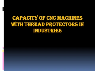 Capacity of CNC Machines with Thread Protectors in Industrie