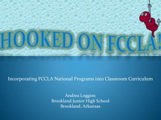 Incorporating FCCLA National Programs into Classroom Curriculum     Andrea Loggins Brookland Junior High School Brooklan