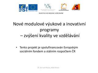 Tento projekt je spolufinancov n Evropsk m soci ln m fondem a st tn m rozpoctem CR