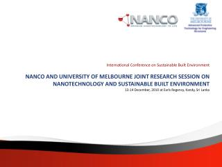 International Conference on Sustainable Built Environment  NANCO AND UNIVERSITY OF MELBOURNE JOINT RESEARCH SESSION ON N