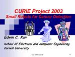 CURIE Project 2003 Small Robots for Cancer Detection