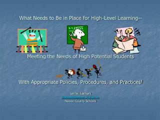 What Needs to Be in Place for High-Level Learning--      Meeting the Needs of High Potential Students             With A