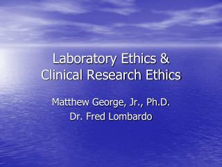 Laboratory Ethics  Clinical Research Ethics