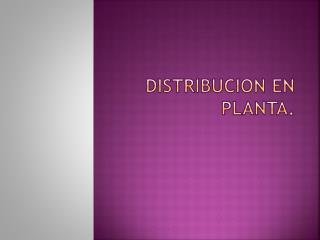 DISTRIBUCION EN PLANTA.