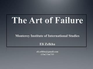 The Art of Failure   Monterey Institute of International Studies  Eli Zelkha  eli.zelkhagmail 650-218-6789