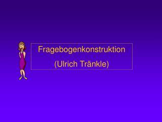 Fragebogenkonstruktion Ulrich Tr nkle