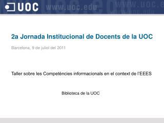 2a Jornada Institucional de Docents de la UOC  Barcelona, 9 de juliol del 2011