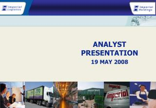 ANALYST PRESENTATION  19 MAY 2008