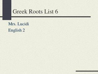 Greek Roots List 6